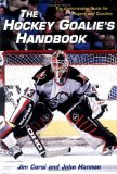The Hockey Goalie's Handbook : The Authoritative Guide for Players and Coaches