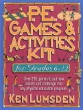 P.E. Games & Activities Kit for Grades 6-12: Over 250 Games to Put New Variety and Challenge into Your Physical Education Program